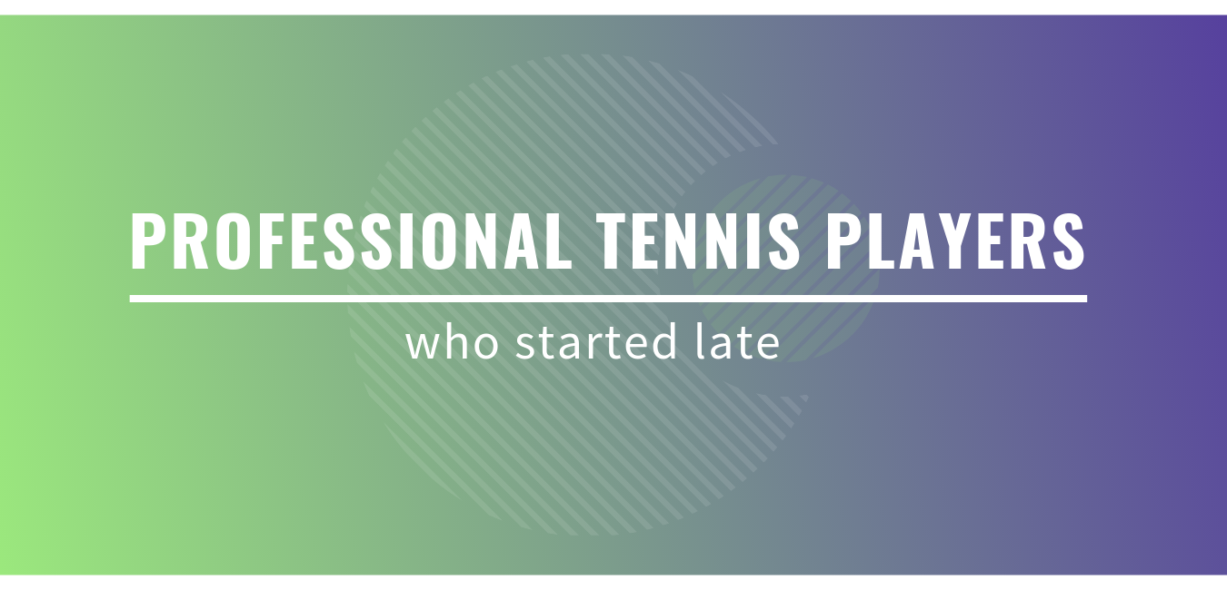 """green to blue gradient background with text """"professional tennis players who started late"""""""