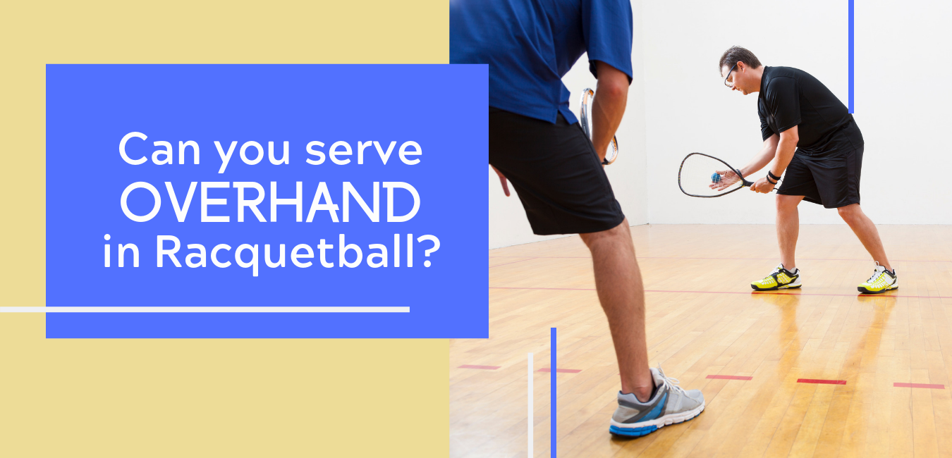 "man preparing to serve racquetball to another man with text ""can you serve overhand in racquetball?"""